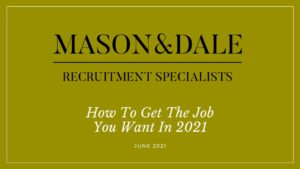 Mason & Dale How to get the job you want in 2021